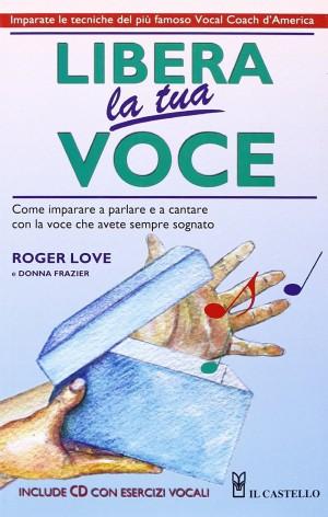 LIBERA LA TUA VOCE DI ROGER LOVE E DONNA FRAZIER ED. IL CASTELLO + CD